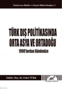 Türk Dış Politikasında Orta Asya ve Ortadoğu 1990'lardan Günümüze