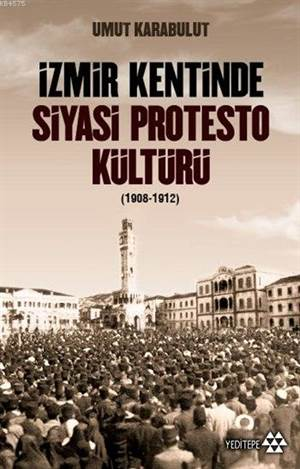 İzmir Kentinde Siyasi Protesto Kültürü (1908 - 1912)