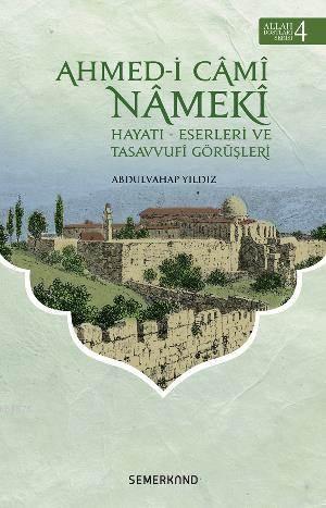 Ahmedi Cami Nameki; Hayatı - Eserleri Ve Tasavvufi Görüşleri