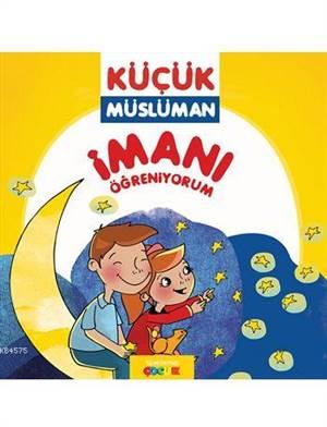 Küçük Müslüman - İmanı Öğreniyorum