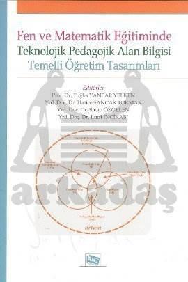 Fen Ve Matematik Eğitiminde Teknolojik Pedagojik Alan Bilgisi Temelli Öğretim Tasarımları