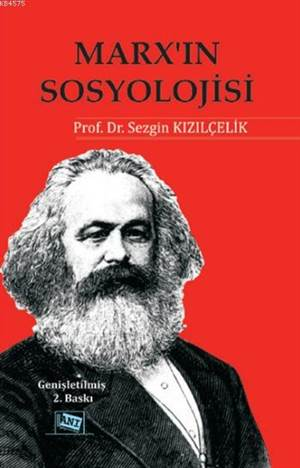 Marx'ın Sosyolojisi; Batı Sosyolojisini  Yeniden Düşünmek - Cilt 1