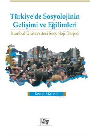 Türkiye'de Sosyolojinin Gelişimi Ve Eğilimi; İstanbul Üniversitesi Sosyoloji Dergisi