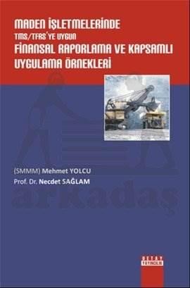 Maden İşletmelerinde TMS/TFAS'ye Uygun Finansal Raporlama ve Kapsamlı Uygulama Örnekleri