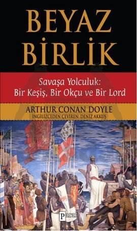 Beyaz Birlik Savaşa Yolculuk: Bir Keşiş, Bir Okçu ve Bir Lord