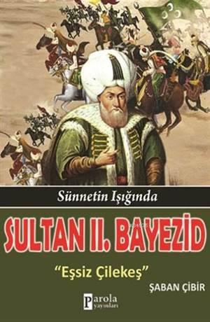 Sultan II. Bayezid; Sünnetin Işığında - Eşsiz Çilekeş