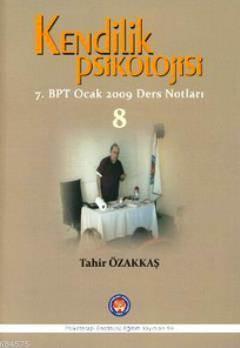 Kendilik Psikolojisi 8; 7. BPT Ocak 2009 Ders Notları