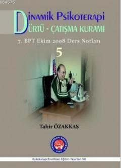 Dinamik Psikoterapi - Dürtü - Çatışma Kuramı - 5; 7. Bpt Ekim 2008 Ders Notları