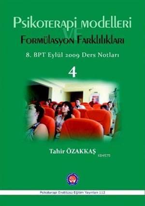Psikoterapi Modelleri Ve Formülasyon Farkılıkları; Bütüncül Psikoterapi 8 Dönem Eylül 2009 Ders Notları 4