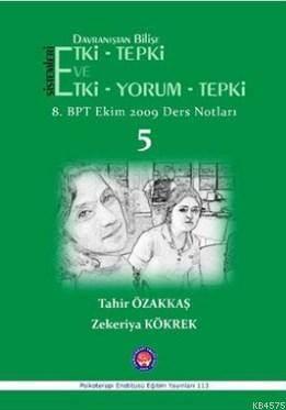 Davranıştan Bilişe Etki - Tepki Ve Etki - Yorum - Tepki - 5; 8Tahir Özakkaş, Zekeriya Kökrek. BPT Ekim 2009 Ders Notları