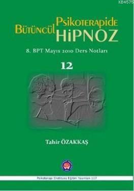 Psikoterapide Bütüncül Hipnoz; 8. BPT Mayıs 2010 Ders Notları