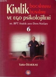 Kimlik Bocalaması Bunalımı Ve Ego Psikolojileri 6; 10. BPT Aralık 2011 Ders Notları