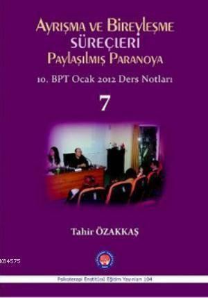 Ayrışma Ve Bireyleşme Süreçleri - Paylaşılmış Paranoya 7; 10. BPT Ocak 2012 Ders Notları