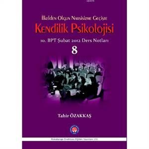 İlkelden Olgun Narsisizme Geçişte Kendilik Psikolojisi; 10.BPT Şubat 2012 Ders Notları