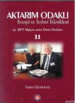 Aktarım Odaklı Terapi Ve Tedavi Teknikleri; 10. BPT Mayıs 2012 Ders Notları 11