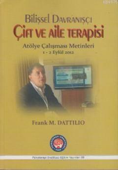 Bilişsel Davranışçı Çift Ve Aile Terapisi; Atölye Çalışması Metinleri 1 - 2 Eylül 2012