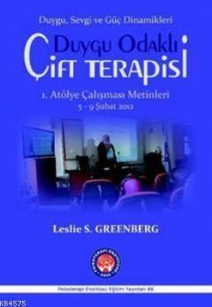 Duygu Odaklı Çift Terapisi (Duygu, Sevgi Ve Güç Dinamikleri); 1. Atölye Çalışması Metinleri 5 - 9 Şubat 2012