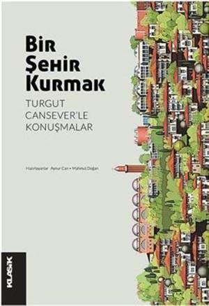 Bir Şehir Kurmak Turgut Cansever'le Konuşmalar