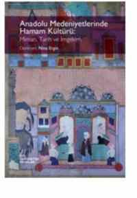 Anadolu Medeniyetlerinde Hamam Kültürü: Mimari, Tarih ve İmgelem