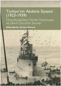 Türkiye'nin Akdeniz Siyaseti (1923-1939) Orta Büyüklükte Devlet Diplomasisi ve Deniz Gücünün Sırları