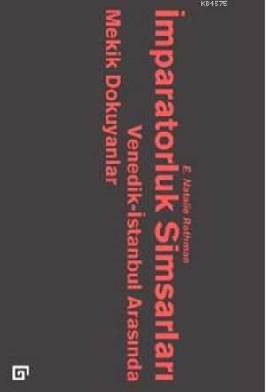 İmparatorluk Simsarları:  Venedik-İstanbul Arasında Mekik Dokuyanlar