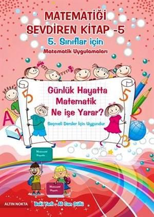 5. Sınıflar İçin Matematik Uygulamaları; Matematiği Sevdiren Kitap 5