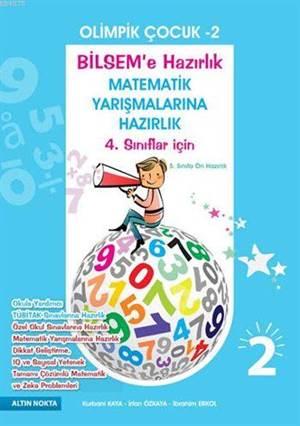 Olimpik Çocuk - 2; BİLSEM'e ve Matematik Yarışmalarına Hazırlık 4. Sınıflar İçin