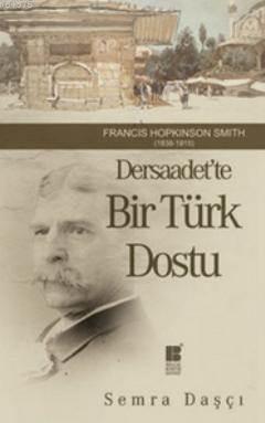 Dersaadet'te Bir Türk Dostu; Francis Hopkinson Smith 1838-1915