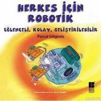 Herkes Için Robotik; Eglenceli, Kolay, Gelistirilebilir