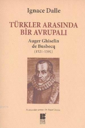Türkler Arasinda Bir Avrupali; Auger Ghiselin de Busbecq 1521 1591