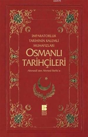 Osmanlı Tarihçileri (Ahmedî'den Ahmed Refik'e); İmparatorluk Tarihinin Kalemli Muhafızları