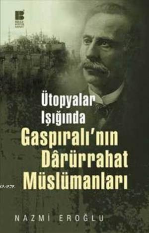 Ütopyalar Isiginda Gaspirali'nin Darürrahat Müslümanlari