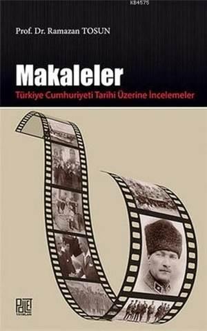 Makaleler; Türkiye Cumhuriyeti Tarihi Üzerine İncelemeler