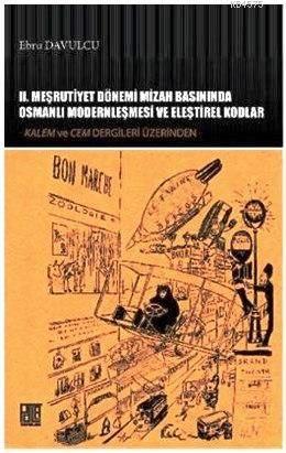 II. Meşrutiyet Dönemi Mizah Basınında Osmanlı Modernleşmesi ve Eleştirel Kodlar; Kalem ve Cem Dergileri Üzerinden
