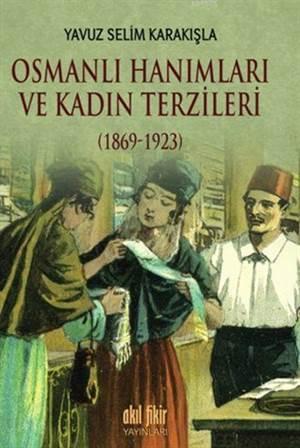 Osmanlı Hanımları ve Kadın Terzileri (1869-1923)