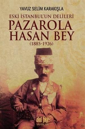 Pazarola Hasan Bey (1885-1926); Eski İstanbul'un Delileri