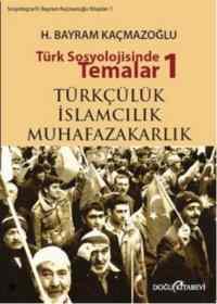 Türk Sosyolojisinde Temalar-1: Türkçülük- İslamcılık- Muhafazakarlık