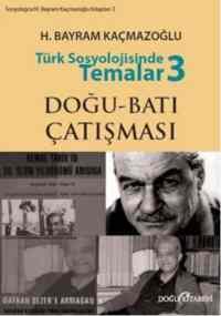 Türk Sosyolojisinde Temalar-3: Doğu- Batı Çatışması