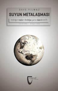 Suyun Metalaşması (Kıtlığın Nedeni Kıtlığa Çare Olabilir Mi?)