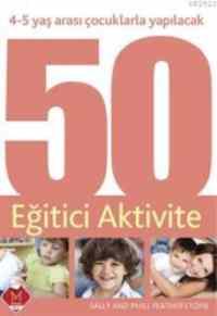 4-5 Yaş Arası Çocuklarla Yapılacak 50 Eğitici Aktivite