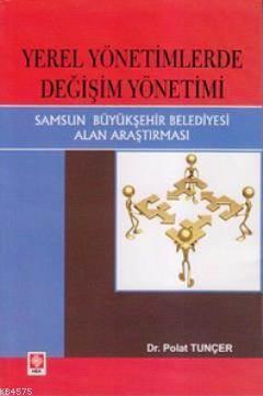 Yerel Yönetimlerde Değişim Yönetimi; Samsun Büyükşehir Belediyesi Alan Araştırması