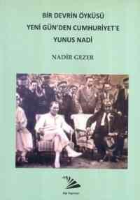 Bir Devrin Öyküsü Yeni Gün'den Cumhuriyet'e Yunus Nadi