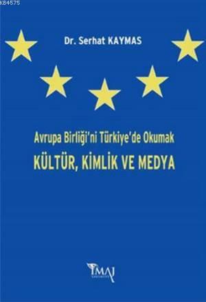 Avrupa Birliği'ni Türkiye'de Okumak Kültür, Kimlik ve Medya