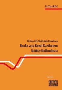 TCK'nın 245. Maddesinde Düzenlenen Banka Veya Kredi Kartlarının Kötüye Kullanılması