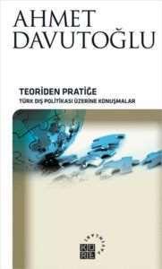 Teoriden Pratiğe - Türk Dış Politikası Üzerine Konuşmalar