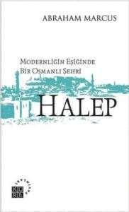 Modernliğin Eşiğinde Bir Osmanlı Şehri: HALEP