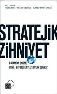 Stratejik Zihniyet - Kuramdan Eyleme Ahmet Davutoğlu ve