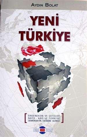 Yeni Türkiye; Ergenekon Ve Çeteler NATO-ABD Ve Türkiye Demokratik Değişim Süreci