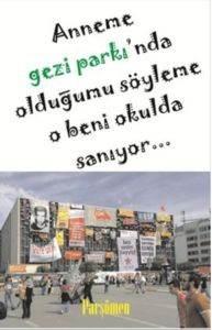 Anneme Gezi Parkı'nda Olduğumu Söyleme O Beni Okulda Saniyor
