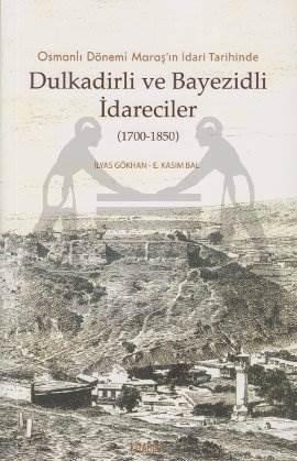 Osmanlı Dönemi Maraş'ın İdari Tarihinde Dulkadirli ve Beyazidli İdareciler (1700-1850)